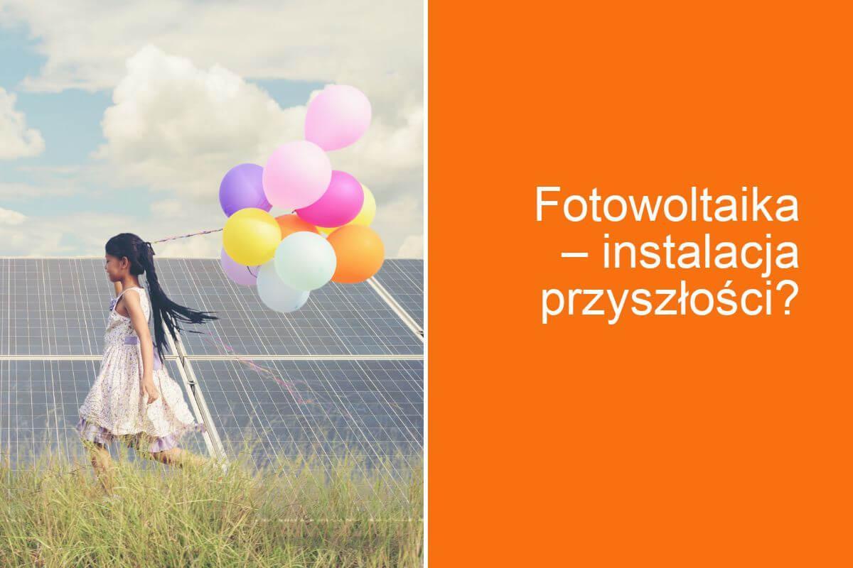 Fotowoltaika – instalacja przyszłości?